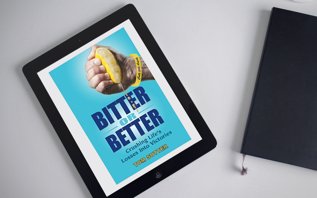 Book Review: Better or Bitter: Crushing Life's Losses into Victories by Tom Sutter