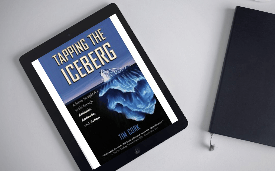 Book Review: Tapping the Iceberg: Achieve Straight A's in life through Attitude, Aptitude, and Action by Tim Cork