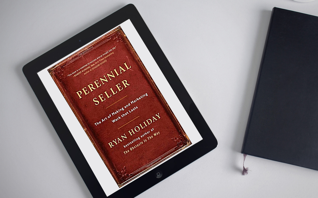 Book Review: Perennial Seller: The Art of Making and Marketing Work That Lasts by Ryan Holiday