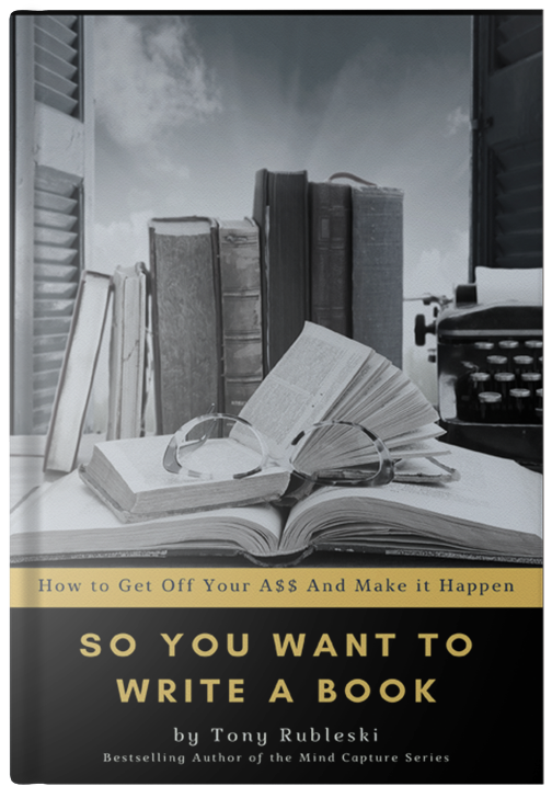 So You Want to Write a Book - How to Get Off Your Ass And Make it Happen